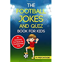 The Football Jokes and Quiz Book for Kids: An Awesome Fun Book For Football Mad Kids