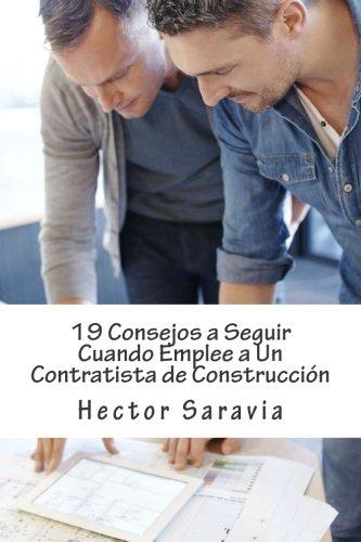 19 Consejos a Seguir Cuando Emplee a Un Contratista de Construccion (Spanish Edition) [Hector Saravia] (Tapa Blanda)