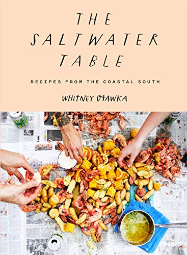 The Saltwater Table: Recipes from the Coastal South by Whitney Otawka