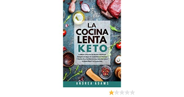 LA COCINA LENTA CETO (Spanish Book/Libro Español): La Mejor Colección De Recetas Dietéticas Cetogénicas Bajas En Carbohidratos Rápidas Y Fáciles Para .