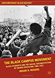 The Black Campus Movement: Black Students and the Racial Reconstitution of Higher Education, 1965–1972 (Contemporary Black History)