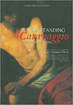 Understanding Caravaggio and His Art in Malta (Insight Heritage Guides)