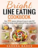 img - for Bright Line Eating Cookbook: Over 100 proven, delicious & easy to make BLE recipes for losing weight easily and living a happy life! book / textbook / text book
