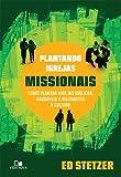 Plantando Igrejas Missionais. Como Plantar Igrejas Bíblicas, Saudáveis e Relevantes à Cultura