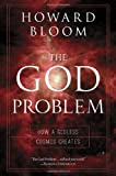 The God Problem: How a Godless Cosmos Creates