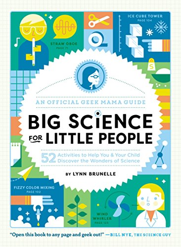 Little Book Science Experiments - Big Science for Little People: 52 Activities to Help You & Your Child Discover the Wonders of Science (An Official Geek Mama Guide)