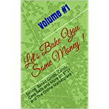 Let's Bake You Some Money !: Selling Baked Goods, Candy, Cake Balls and More on ETSY and The Online Marketplace !