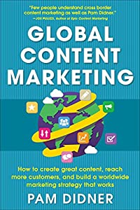 Global Content Marketing: How to Create Great Content, Reach More Customers, and Build a Worldwide Marketing Strategy that Works from McGraw-Hill Education