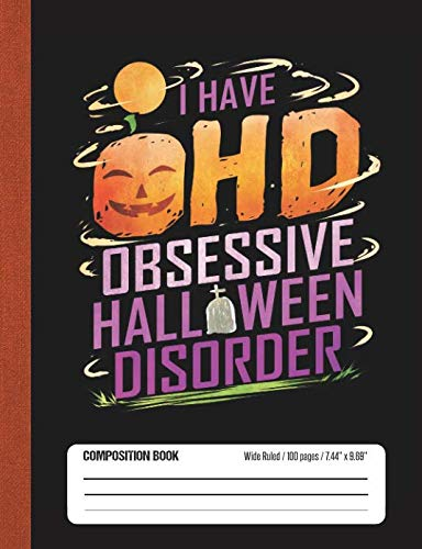I Have OHD Obsessive Halloween Disorder: Halloween Wide Rule Lined School Composition Book -