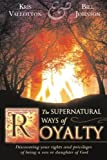 The Supernatural Ways of Royalty: How Living Supernaturally Will Take You from the Prison to the Palace by Bill Johnson (Mar 17 2008)