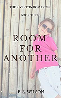Room For Another: A Small Town Romance Series (The Riverton Romances Book 3) by [Wilson, P. A.]