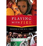 By Pamela Constable - Playing with Fire: Pakistan at War with Itself (6/19/11)