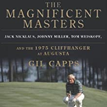 The Magnificent Masters: Jack Nicklaus, Johnny Miller, Tom Weiskopf, and the 1975 Cliffhanger at Augusta Audiobook by Gil Capps Narrated by Joel Richards
