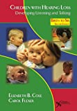 Children with Hearing Loss: Developing Listening and Talking Birth to Six, Second Edition