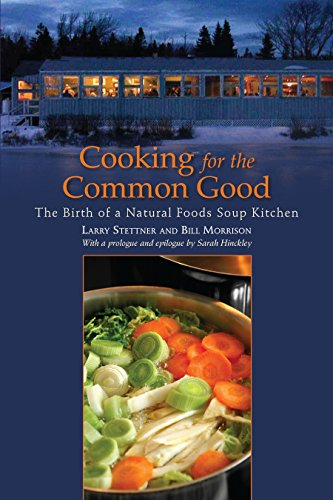Cooking for the Common Good: The Birth of a Natural Foods Soup Kitchen