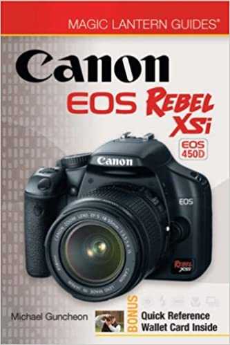 Magic Lantern Guides: Canon EOS Rebel XSi EOS 450D (Magic Lantern Guides) by Michael Guncheon (2008-11-01)