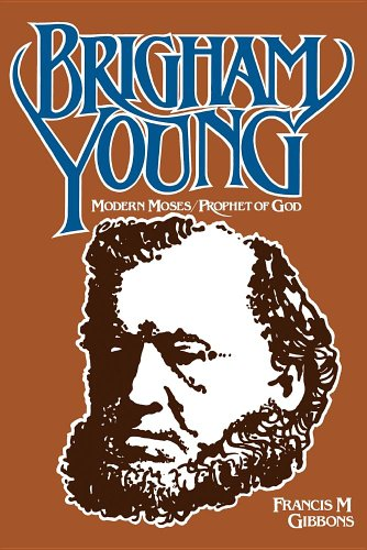 Brigham Young: Modern Moses, Prophet of God