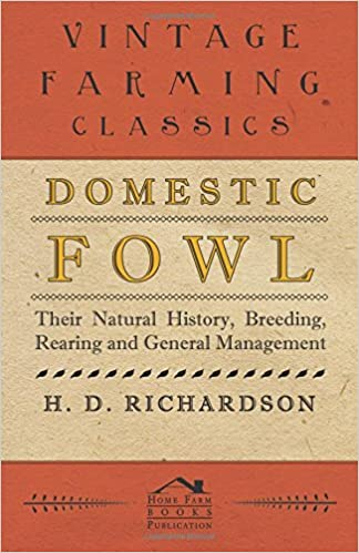 Domestic Fowl: Their Natural History, Breeding, Rearing and General Management