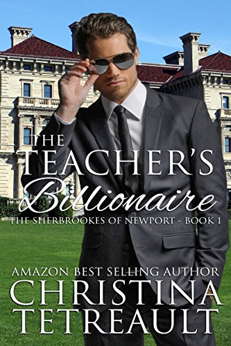 The Teacher's Billionaire (The Sherbrookes of Newport Book 1) by [Tetreault, Christina]
