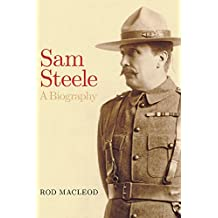 Sam Steele: A Biography