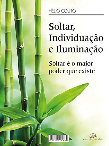 Soltar, Individuação e Iluminação: Soltar é o maior poder que existe (Portuguese Edition)