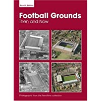 Aerofilms Football Grounds from the Air: Then and Now