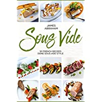 Sous Vide: 50 French Recipes Done Sous Vide Style Kindle Edition for Free