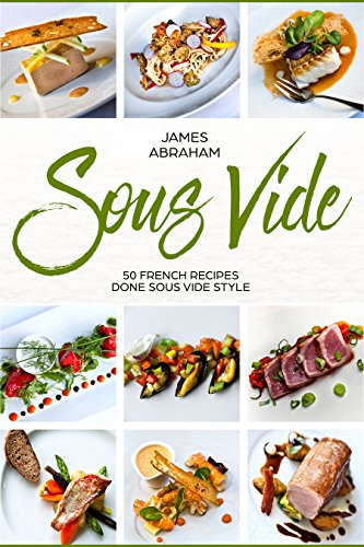 Sous Vide: 50 French Recipes Done Sous Vide Style (Best Ever Teriyaki Sauce Recipe)