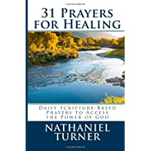 31 Prayers for Healing: Daily Scripture-Based Prayers to Access the Power of God