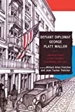 Defiant Diplomat: George Platt Waller: American Consul in Nazi-Occupied Luxembourg, 1939-1941