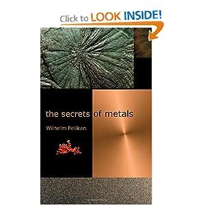 The Secrets of Metals Wilhelm Pelikan and Charlotte Lebensart
