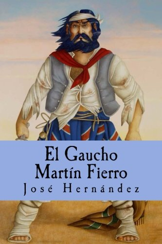 El Gaucho Martín Fierro (Spanish Edition) (Spanish) Paperback – January 29, 2017 José Hernández 154281961X General Literary Collections