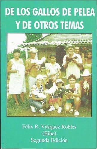 De Los Gallos de Pelea y de Otros Temas: Felix R. Vazquez Robles, Felix R. Vazquez: 9780917049514: Amazon.com: Books
