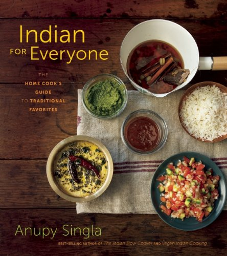 Indian for Everyone: The Home Cook's Guide to Traditional Favoritesby Anupy Singla