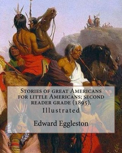 Stories of great Americans for little Americans; second reader grade (1895). By: Edward Eggleston (Illustrated).: Edward Eggleston (December 10, 1837 ... 1902) was an American historian and novelist.