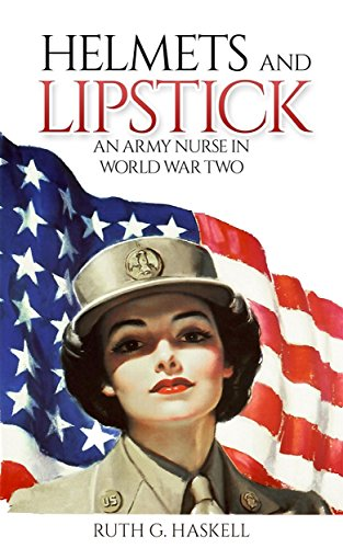 Helmets and Lipstick: An Army Nurse in World War Two by [Ruth G. Haskell]