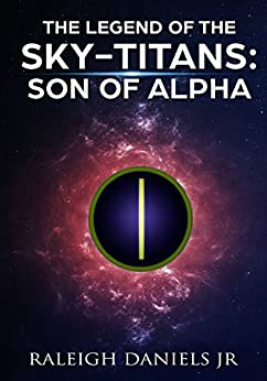 The Son of Alpha (The Legend of the Sky-Titans Book 1) (English Edition) de [Daniels Jr, Raleigh]