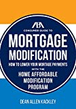 The ABA Consumer Guide to Mortgage Modifications: How to Lower Your Mortgage Payments with the Home Affordable Modification Program