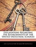 Explanations Regarding the Establishment of the United Industrial Schools, , 114297572X