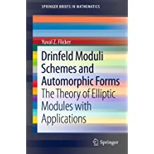 Drinfeld Moduli Schemes and Automorphic Forms: The Theory of Elliptic Modules with Applications (SpringerBriefs in Mathematics)