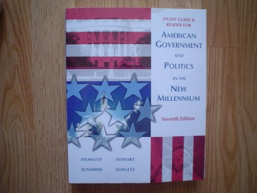 American Government and Politics In The New Millenium Seventh Edition STUDY GUIDE & READER by Stowitts, Sunshine, St