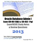 Oracle Database Admin I Exam 1Z0-051 (SQL) and 1Z0-052 (11g) ExamFOCUS Study Notes and Review Questions 2013, ExamREVIEW, 1482508001