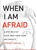 When I Am Afraid, Edward T. Welch, 1935273159
