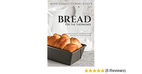 Monica hailes cooking school bread for the thermomix ebook monica monica hailes cooking school bread for the thermomix ebook monica hailes amazon kindle store fandeluxe Images