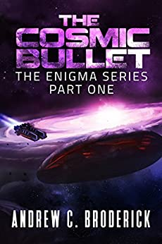 The Cosmic Bullet: The Enigma Series, Part One by [Broderick, Andrew C.]