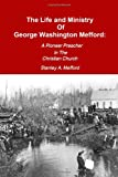 The Life and Ministry of George Washington Mefford: A Pioneer Preacher in the Christian Church, Stanley A. Mefford, 0557296730