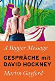 A Bigger Message: Gespräche mit David Hockney (KapitaleBibliothek)