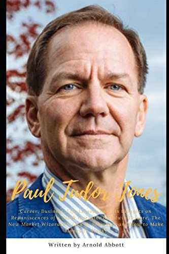 Paul Tudor Jones : Career, Business, Life Lessons and his thoughts on Reminiscences of a Stock Operator by Edwin Lefevre, The New Market Wizards by Jack D. Schwager and How to Make Money in Stocks