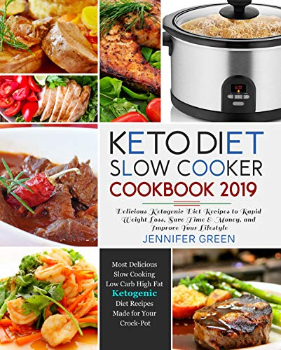 Keto Diet Slow Cooker Cookbook 2019: Delicious Ketogenic Diet Recipes to Rapid Weight Loss, Save Time& Money, and Improve Your Lifestyle by Jennifer Green