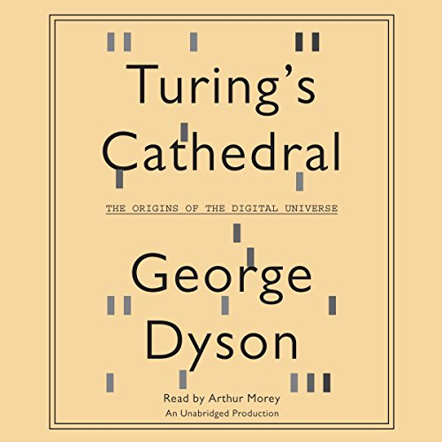 Turing's Cathedral: The Origins of the Digital Universe
